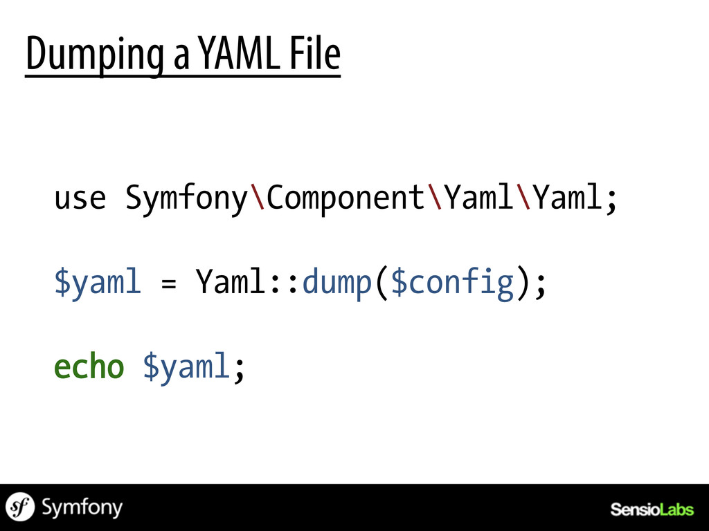 use Symfony\Component\Yaml\Yaml; $yaml = Yaml::...