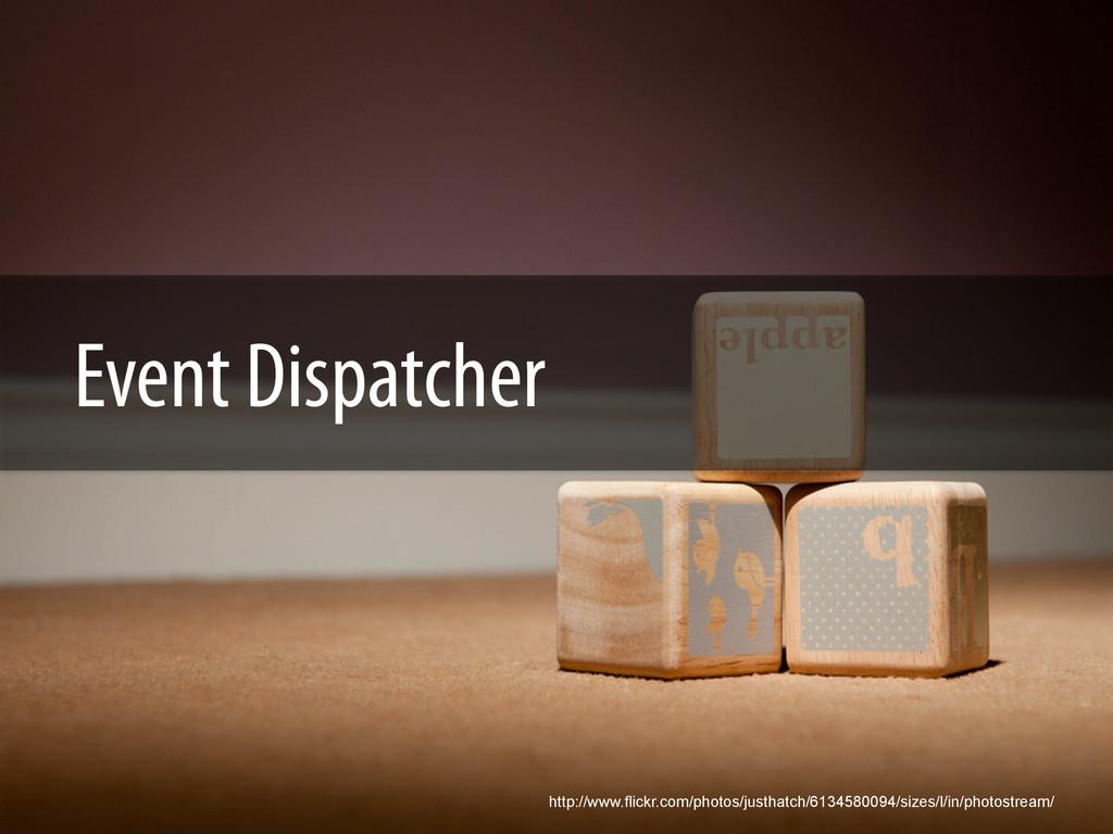 Event Dispatcher http://www.flickr.com/photos/j...