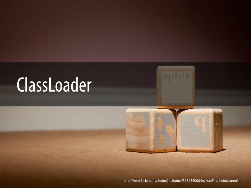 ClassLoader http://www.flickr.com/photos/justha...