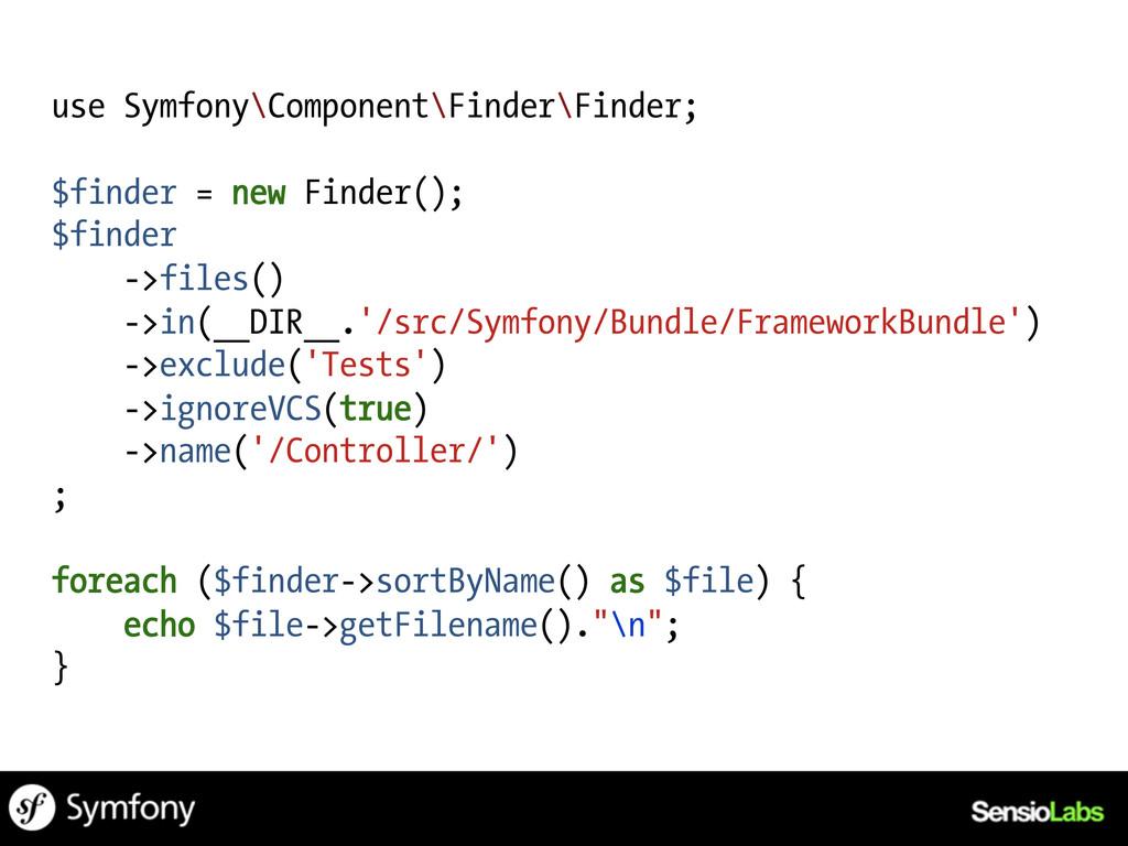 use Symfony\Component\Finder\Finder; $finder = ...