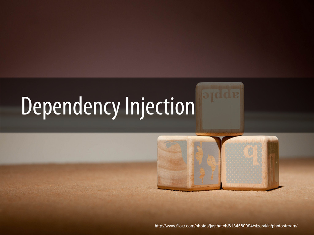 Dependency Injection http://www.flickr.com/phot...