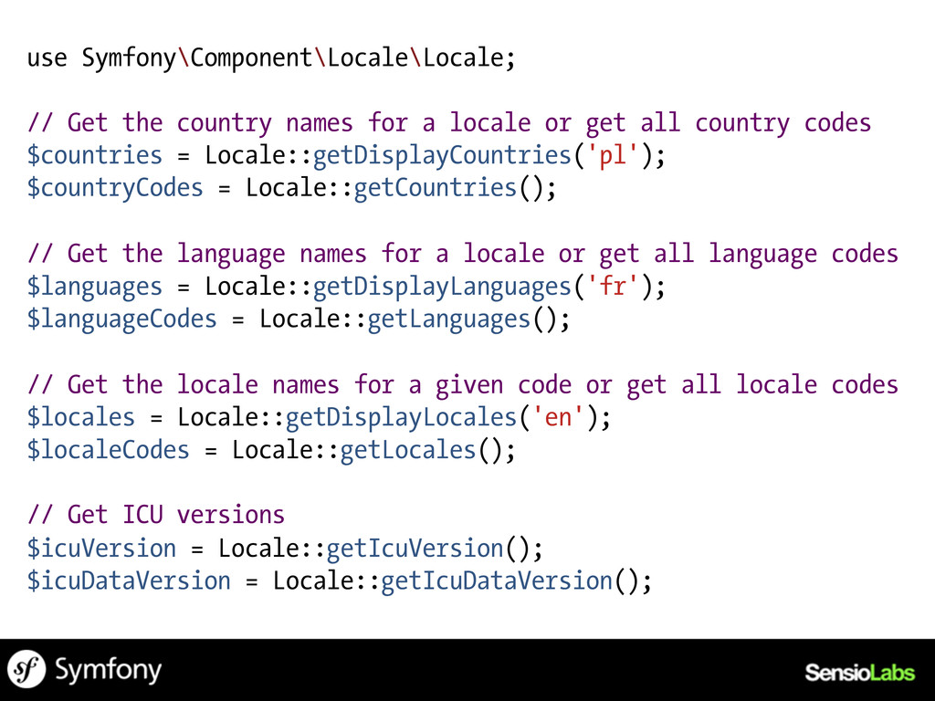 use Symfony\Component\Locale\Locale; // Get the...