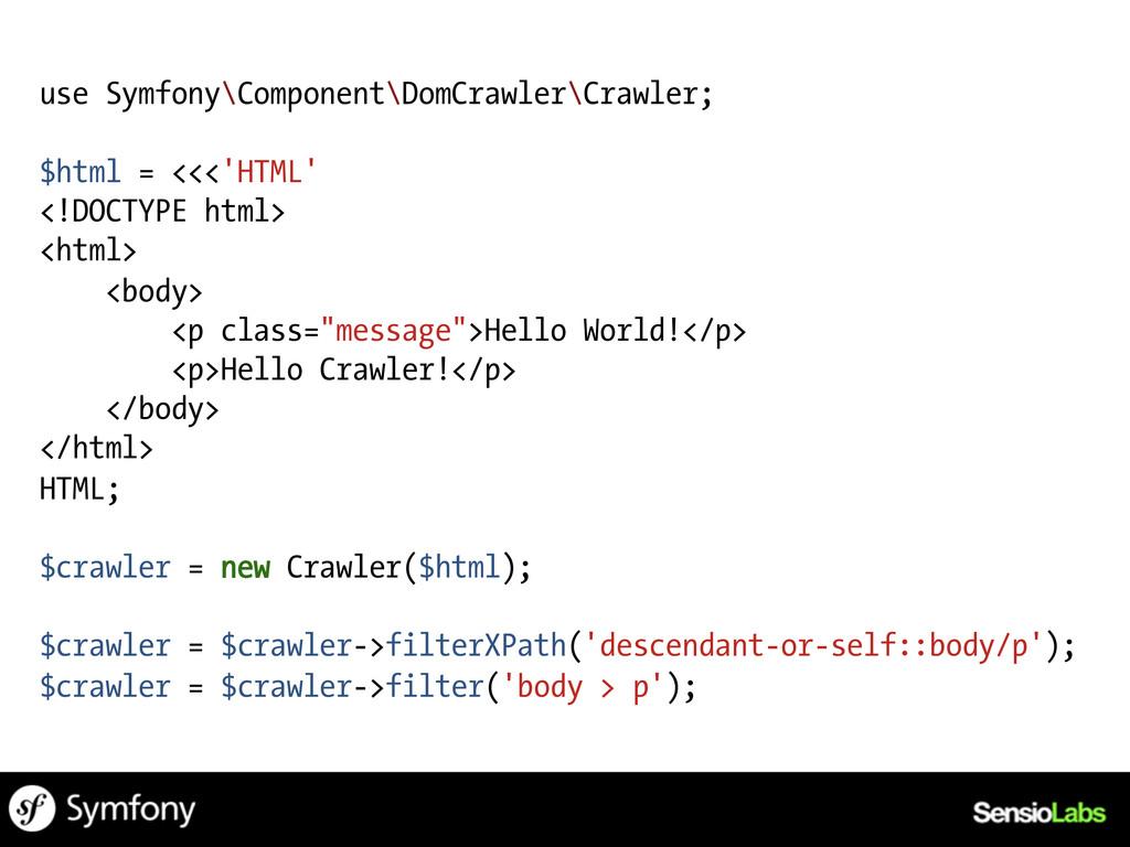 use Symfony\Component\DomCrawler\Crawler; $html...