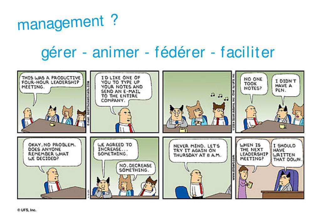 management ? gérer ‐ animer ‐ fédérer ‐ facilit...