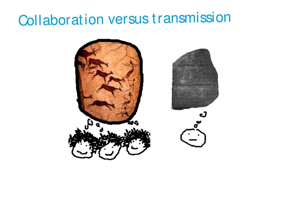 Collaboration versus transmission