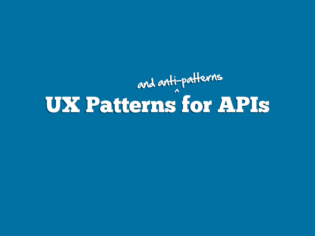 UX Patterns for APIs and anti-patterns ^