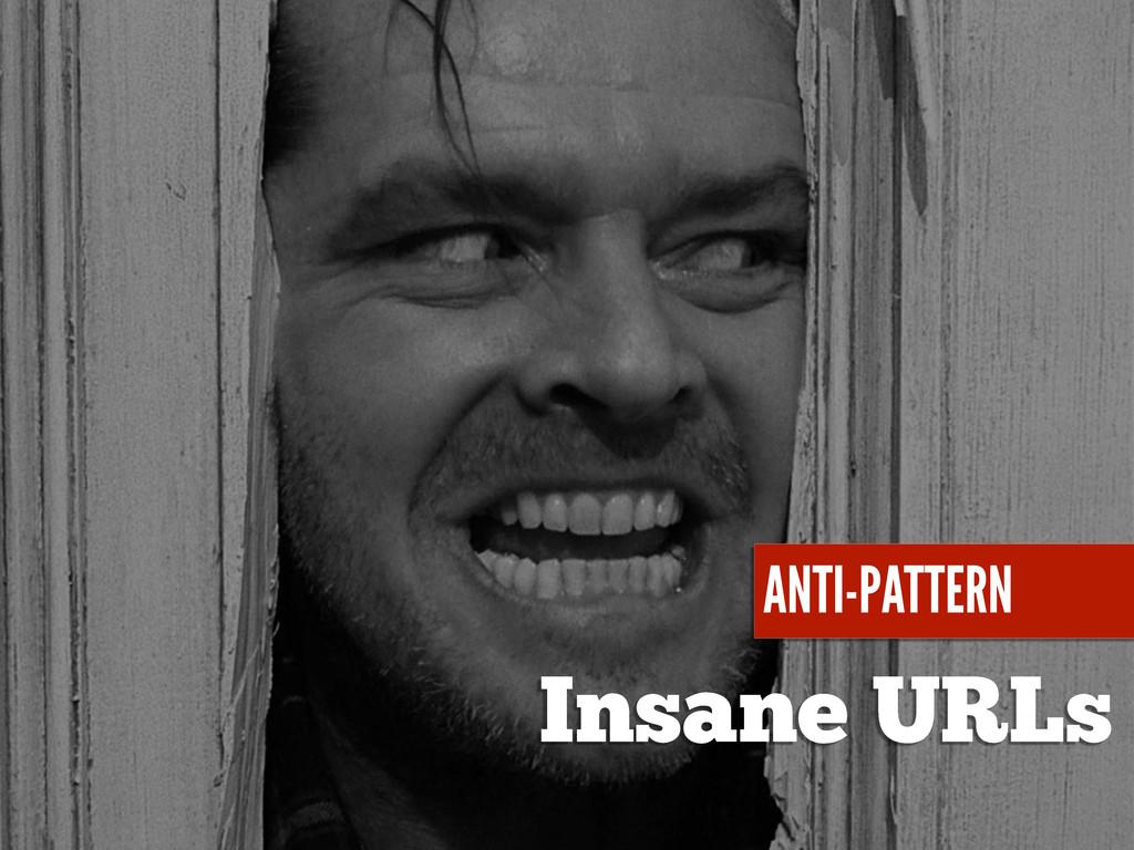 Insane URLs ANTI-PATTERN