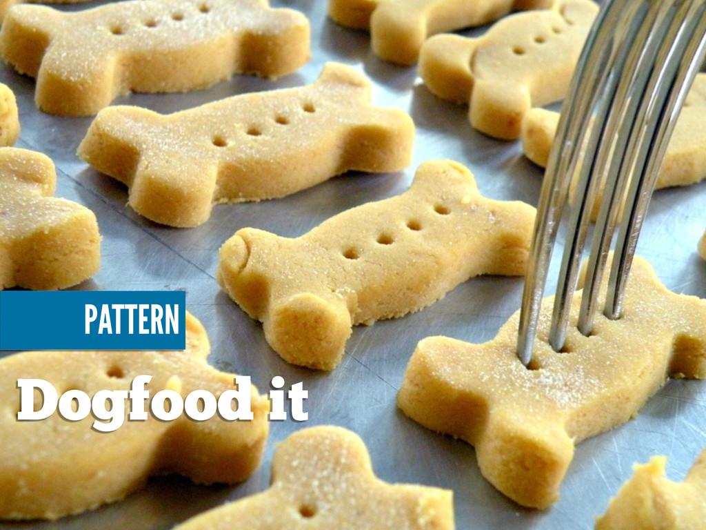 Dogfood it PATTERN