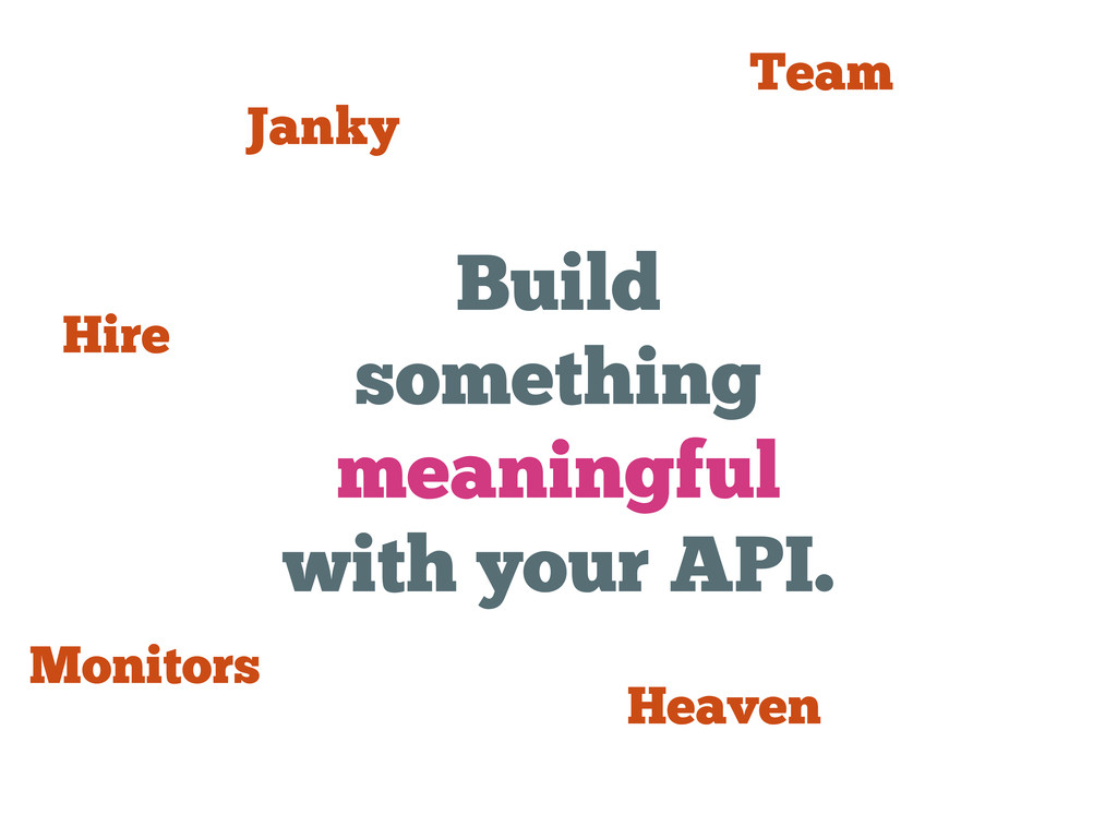 Build something meaningful with your API. Janky...
