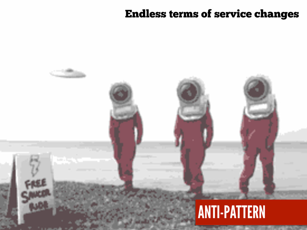 ANTI-PATTERN Endless terms of service changes