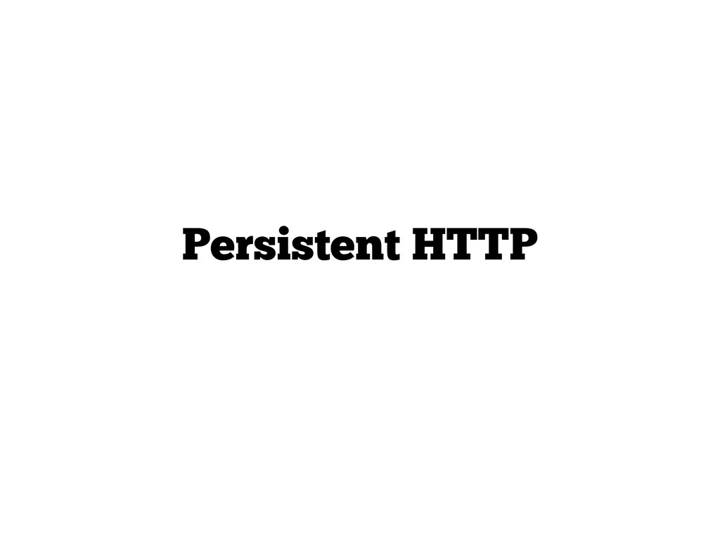 Persistent HTTP
