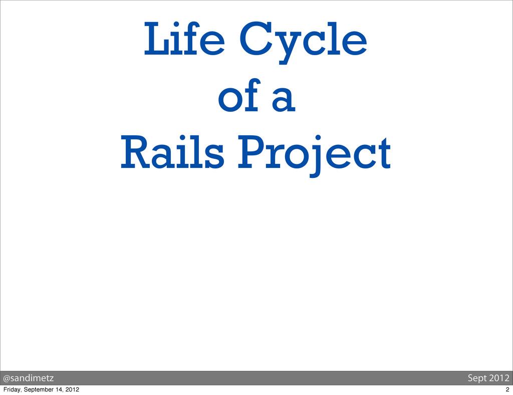 @sandimetz Sept 2012 Life Cycle of a Rails Proj...