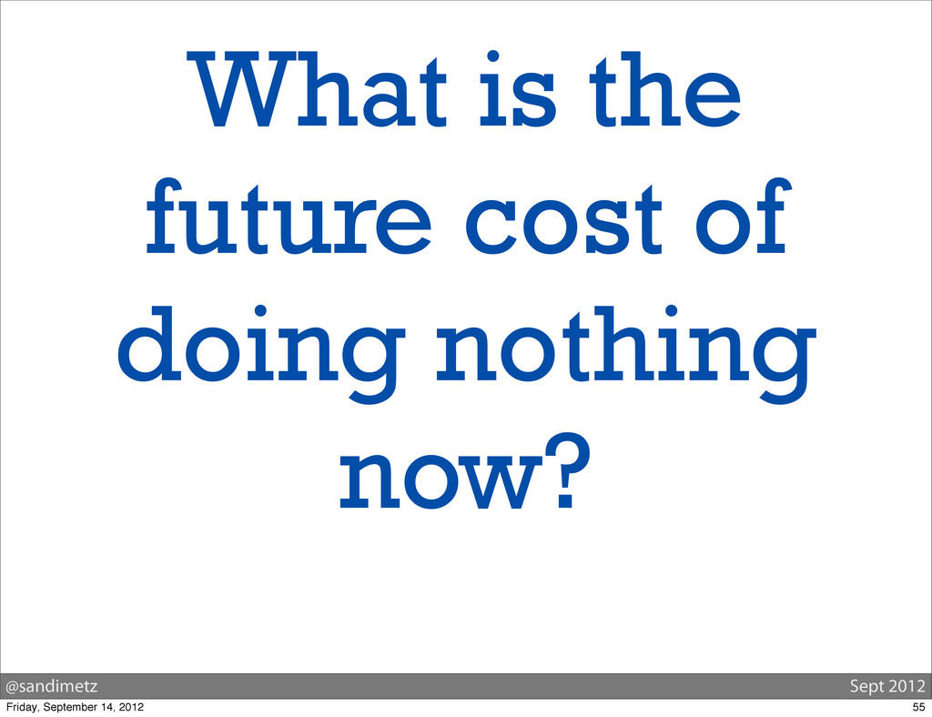 @sandimetz Sept 2012 What is the future cost of...
