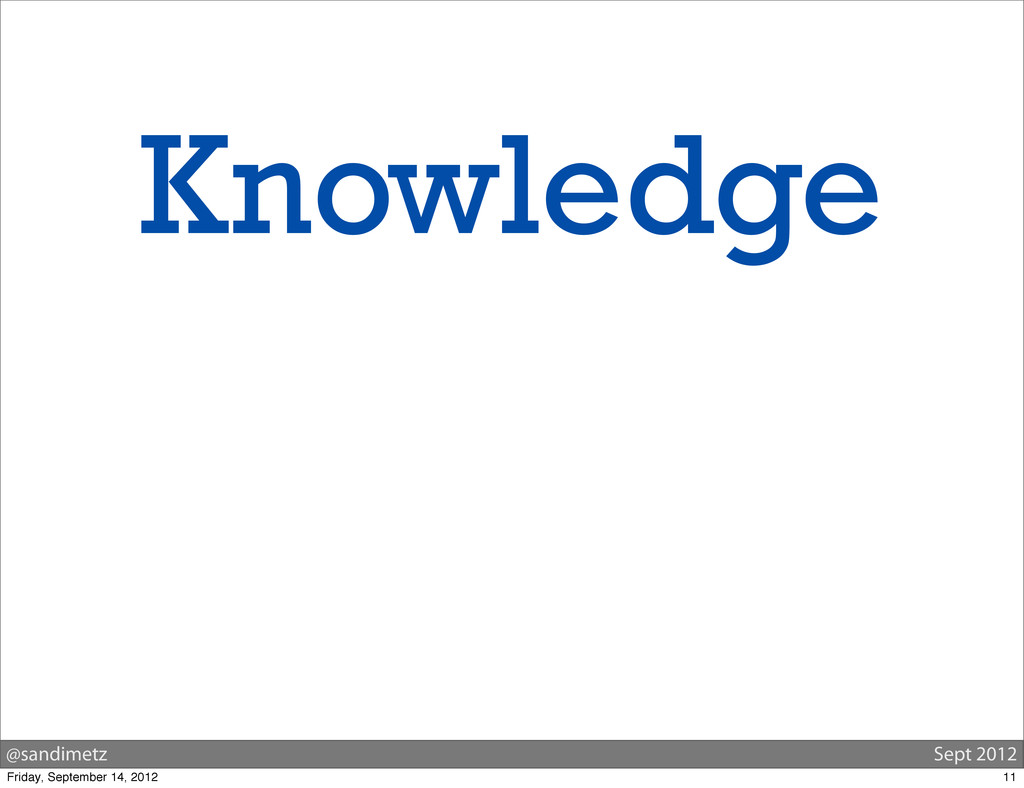 @sandimetz Sept 2012 Knowledge 11 Friday, Septe...