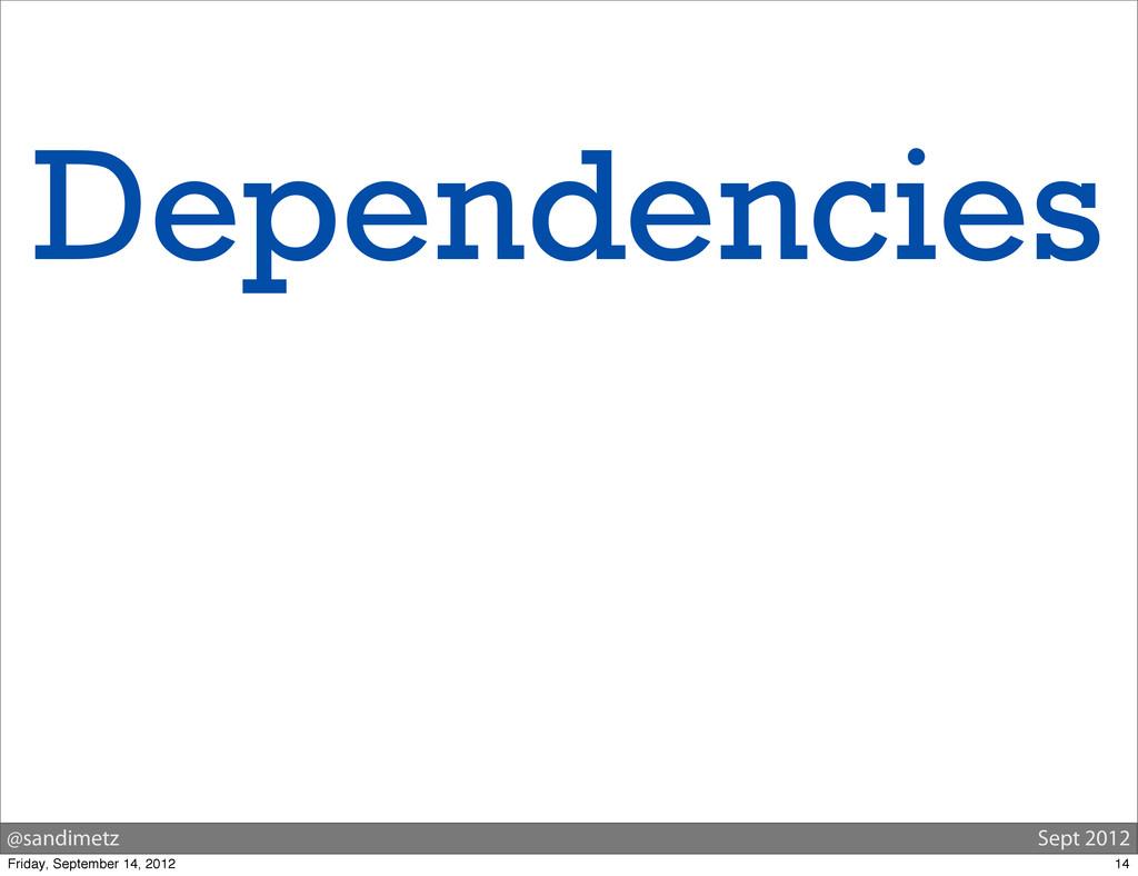 @sandimetz Sept 2012 Dependencies 14 Friday, Se...