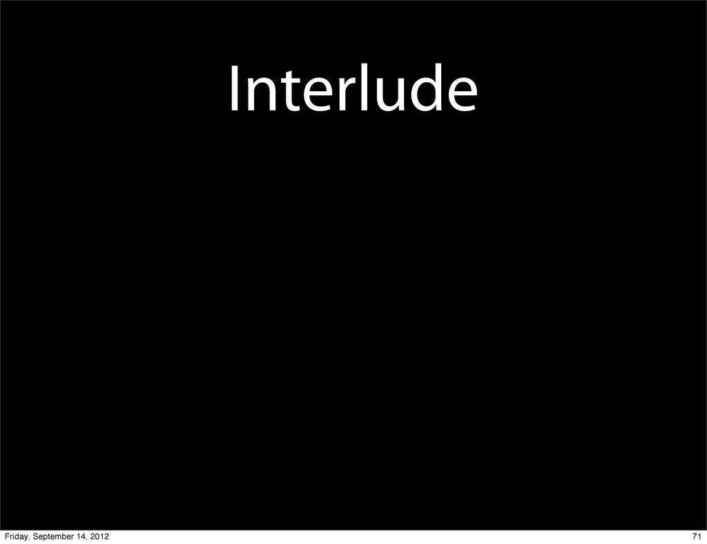 Interlude 71 Friday, September 14, 2012