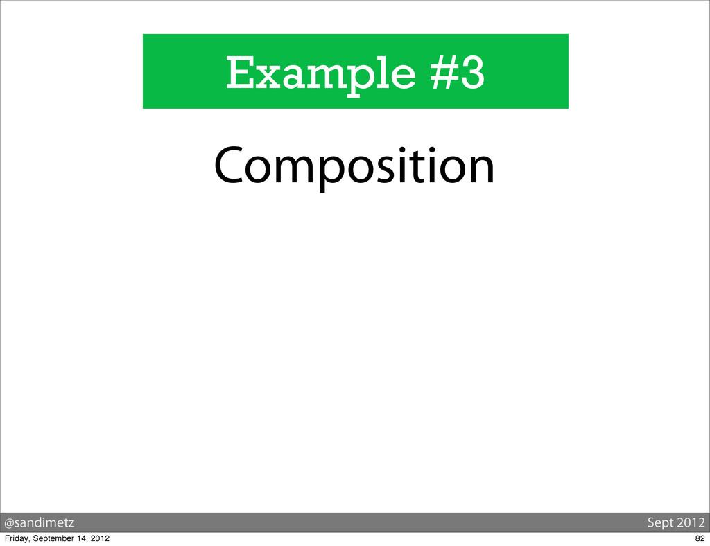 @sandimetz Sept 2012 Example #3 Composition 82 ...