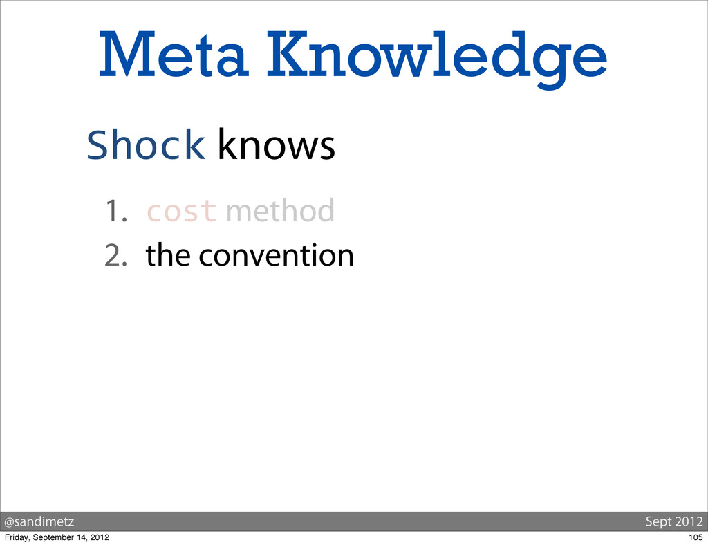 @sandimetz Sept 2012 Meta Knowledge Shock knows...