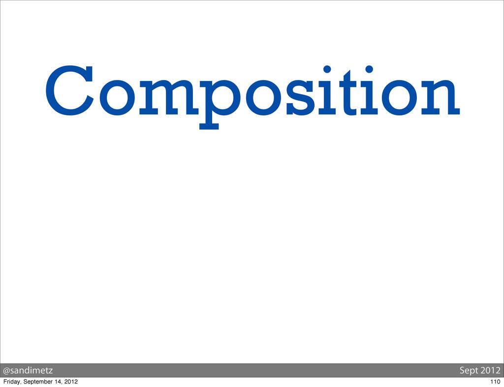 @sandimetz Sept 2012 Composition 110 Friday, Se...