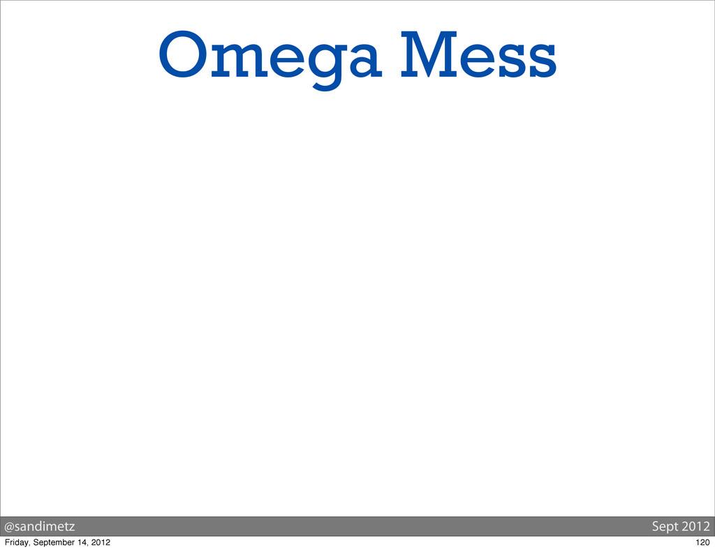 @sandimetz Sept 2012 Omega Mess 120 Friday, Sep...