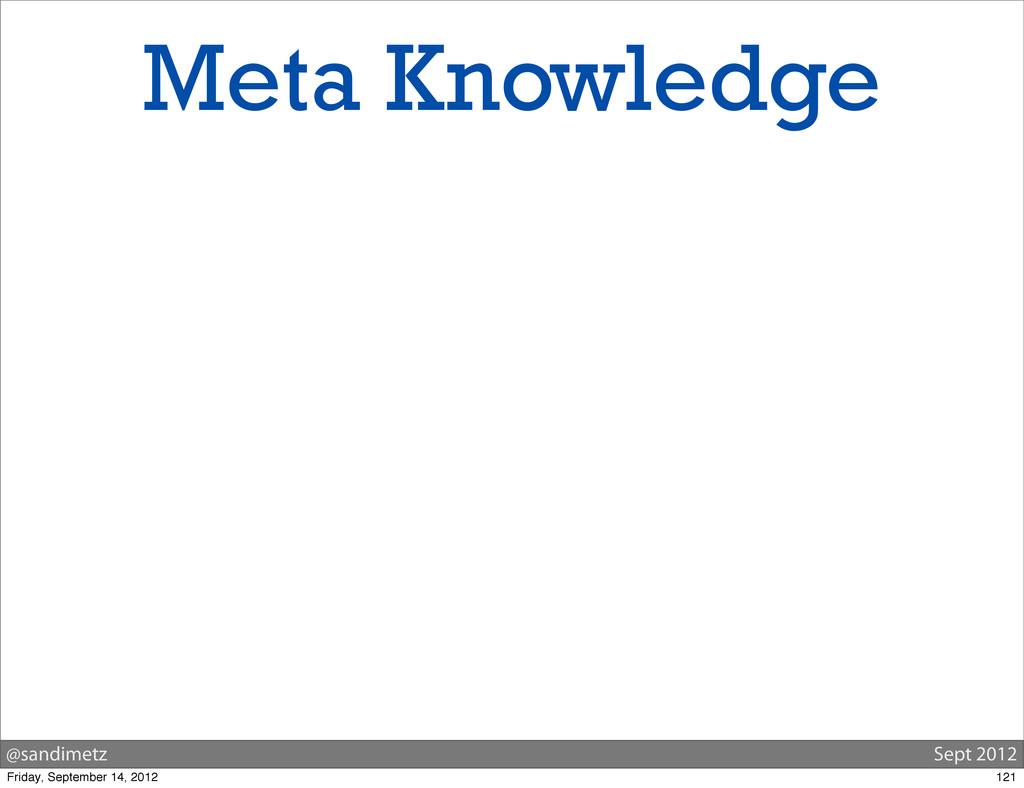 @sandimetz Sept 2012 Meta Knowledge 121 Friday,...