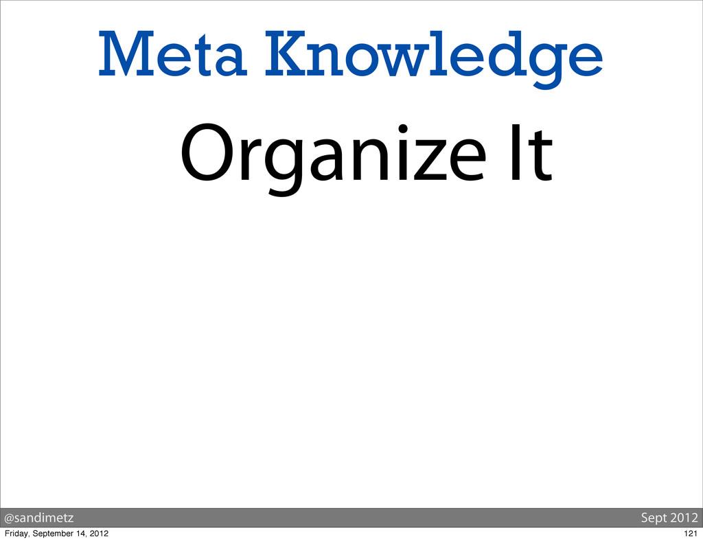 @sandimetz Sept 2012 Meta Knowledge Organize It...