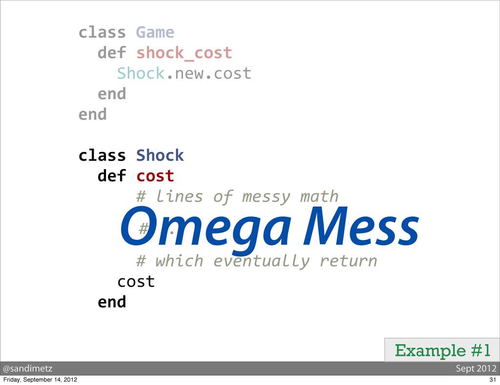 @sandimetz Sept 2012 Example #1 class Game ...