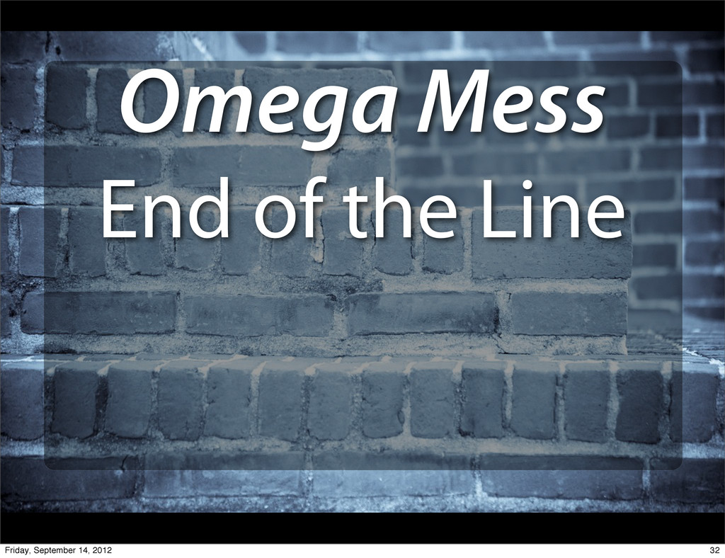 Omega Mess End of the Line 32 Friday, September...