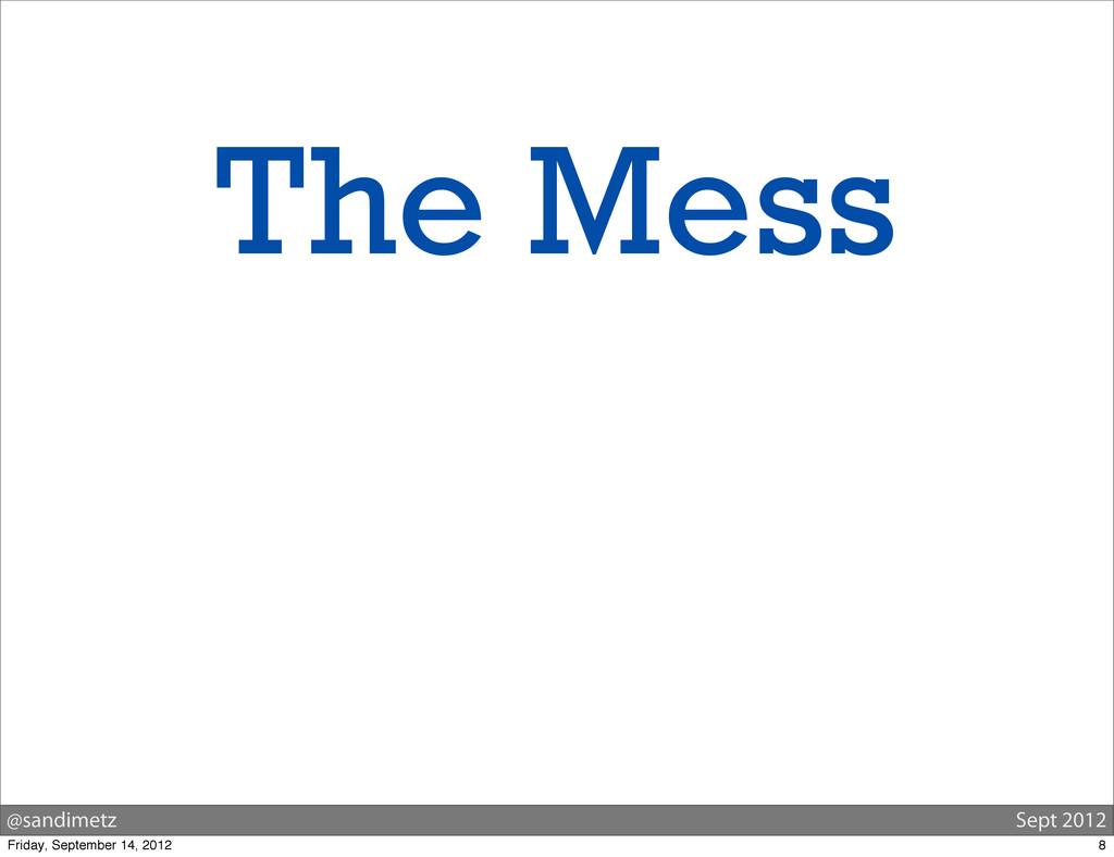 @sandimetz Sept 2012 The Mess 8 Friday, Septemb...