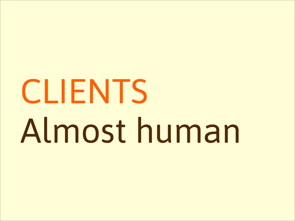 CLIENTS Almost human