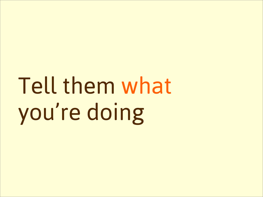 Tell them what you're doing