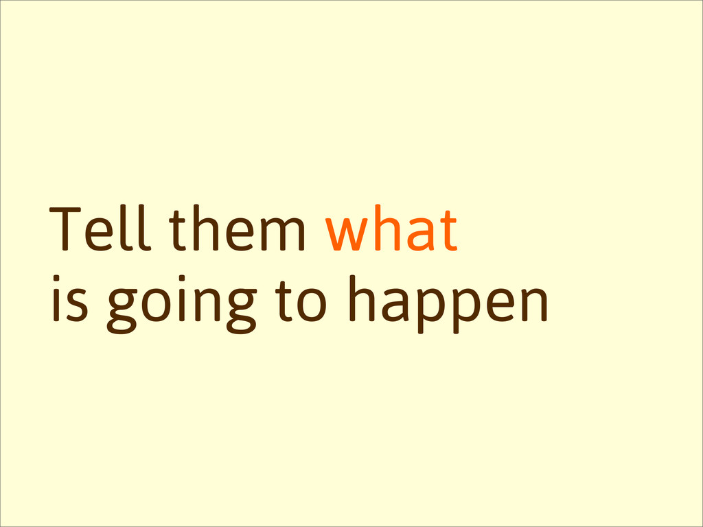 Tell them what is going to happen