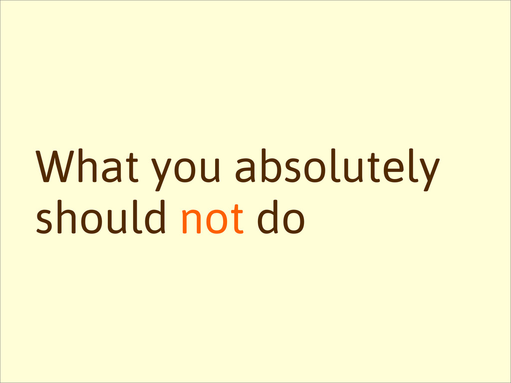 What you absolutely should not do