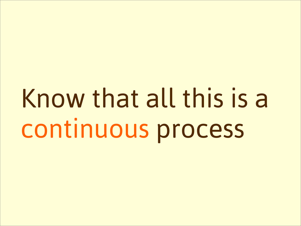 Know that all this is a continuous process