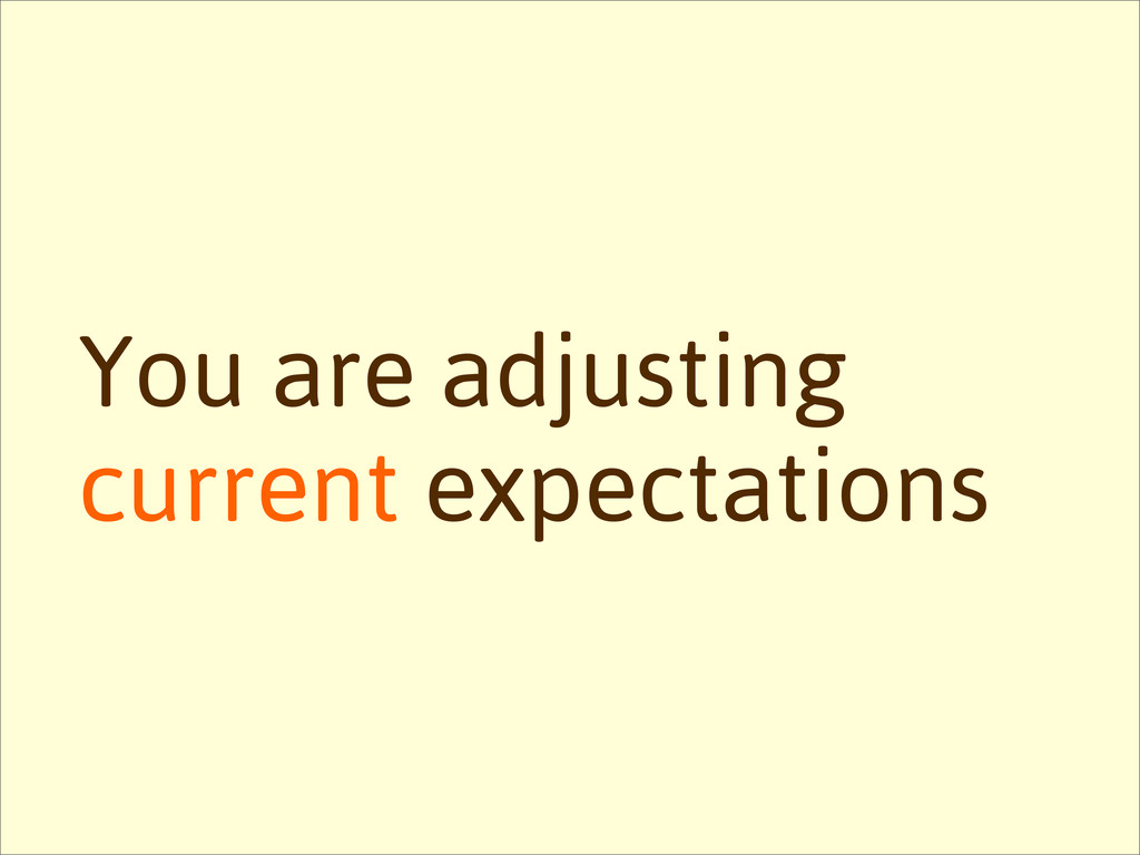 You are adjusting current expectations