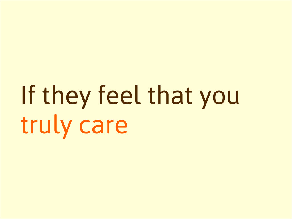 If they feel that you truly care