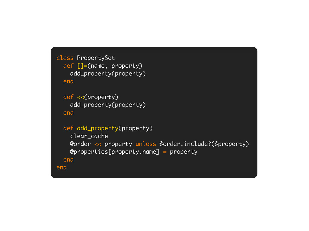 class PropertySet def []=(name, property) add_p...