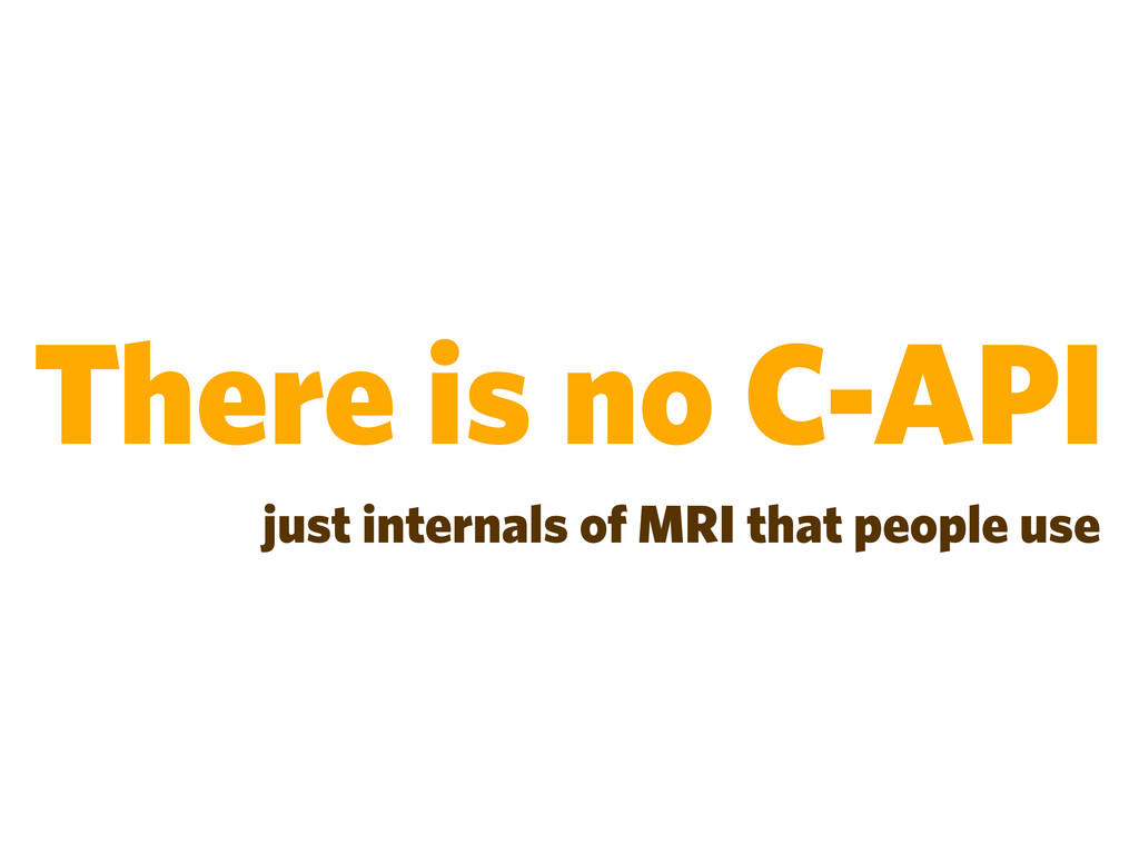 There is no C-API just internals of MRI that pe...