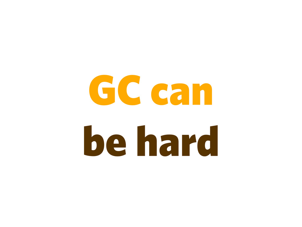 GC can be hard