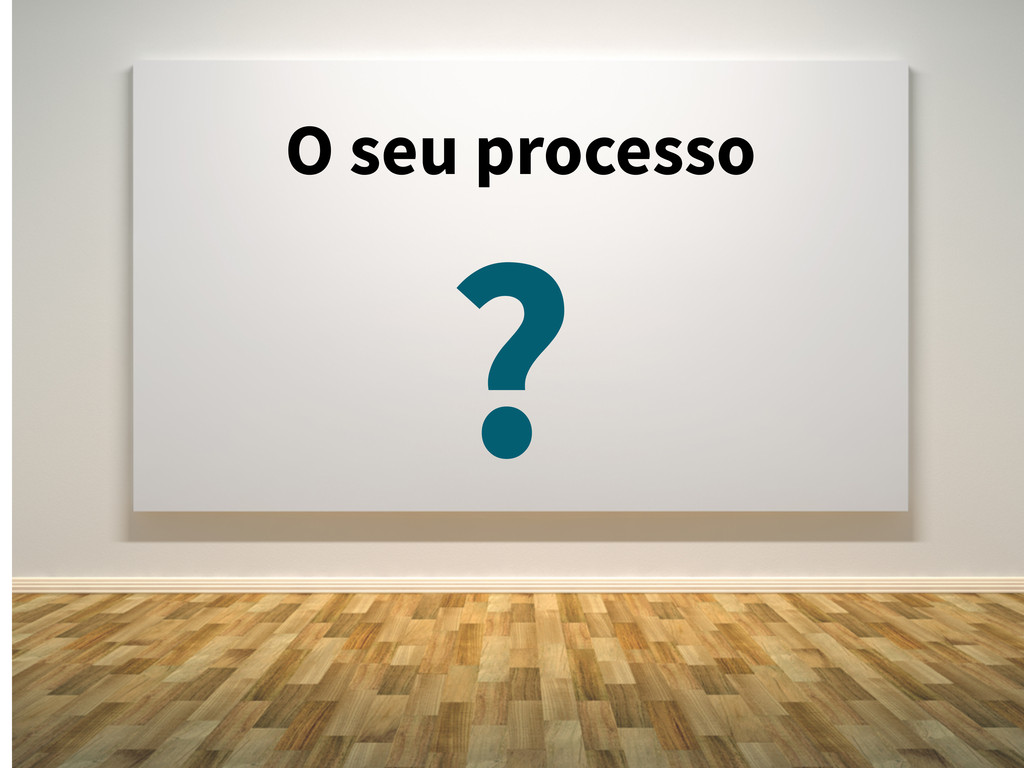 O seu processo ?