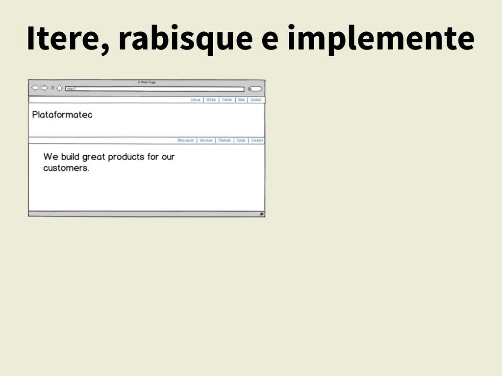 Itere, rabisque e implemente