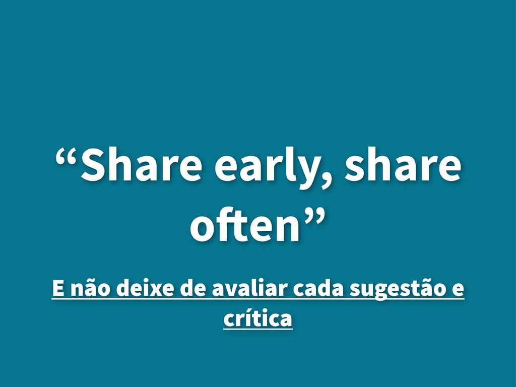 """""""Share early, share o!en"""" E não deixe de avalia..."""