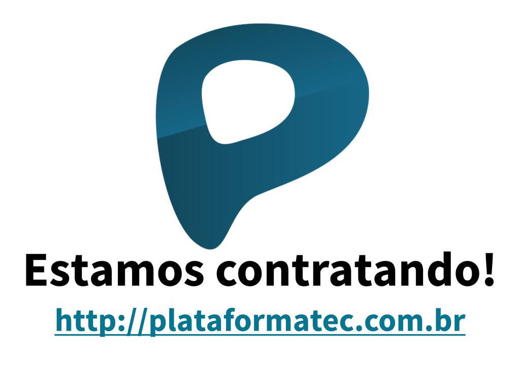 Estamos contratando! http://plataformatec.com.br