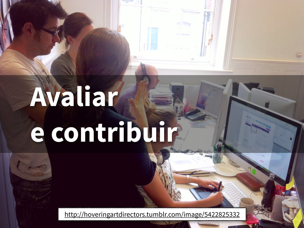 Avaliar e contribuir http://hoveringartdirector...