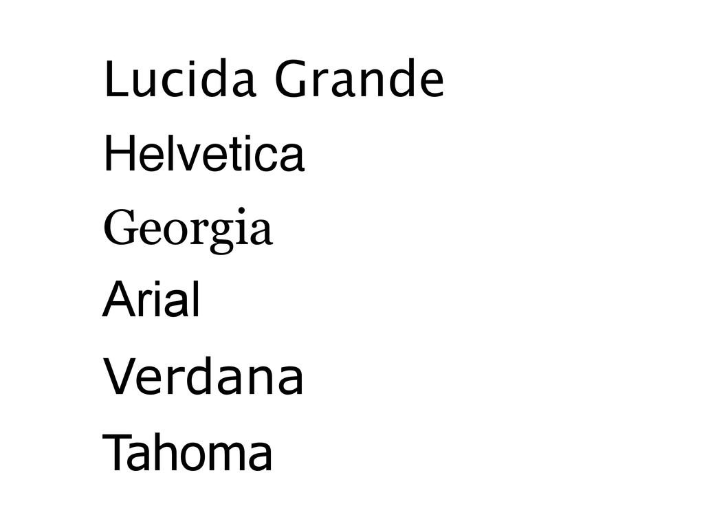 Lucida Grande Helvetica Georgia Arial Verdana T...