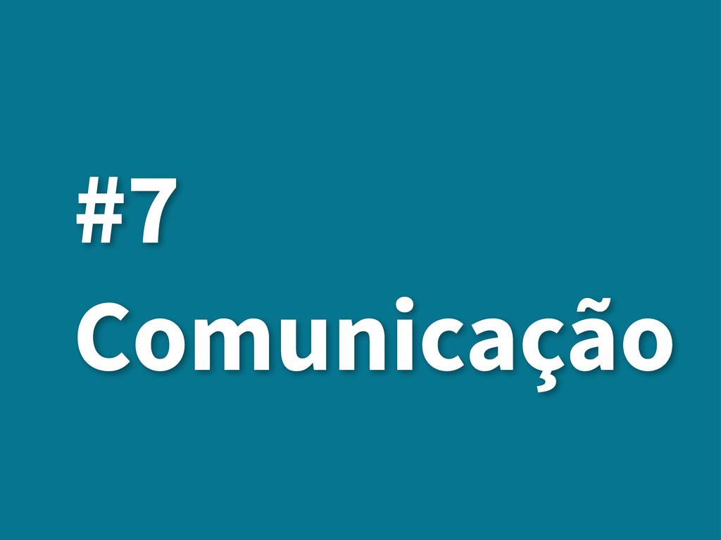 #7 Comunicação