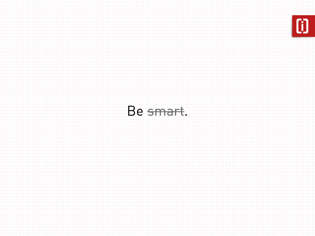 Be smart.