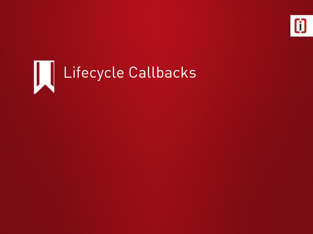 Lifecycle Callbacks