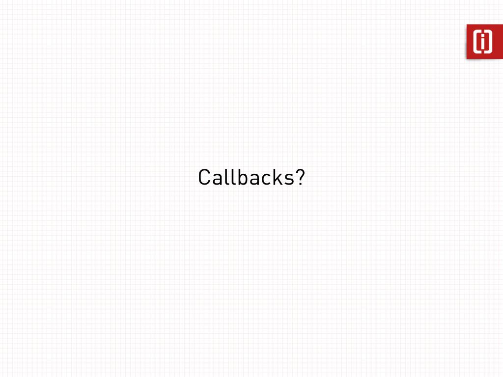 Callbacks?