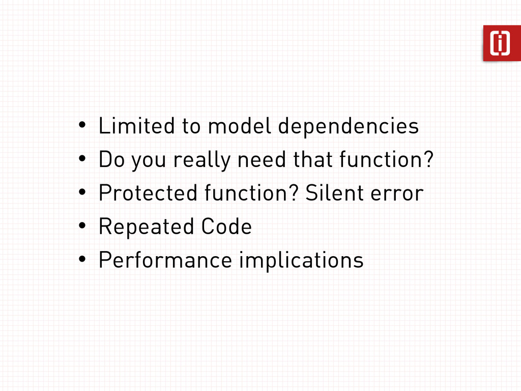 • Limited to model dependencies • Do you really...